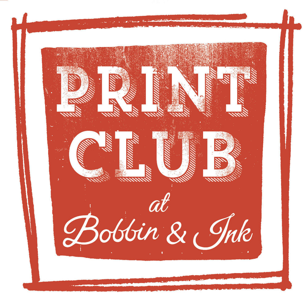 Home to Print Club @ Bobbin and Ink